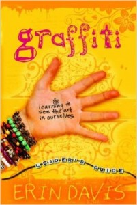 Graffiti Learning to See the Art in Ourselves Leaders Guide by Erin Davis