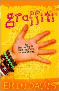 Graffiti Learning to See the Art in Ourselves by Erin Davis