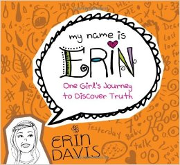My Name Is Erin Ones Girls Journey To Discover Truth By Erin Davis