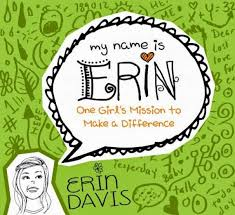 My Name Is Erin Ones Girls Mission To Make A Difference By Erin Davis